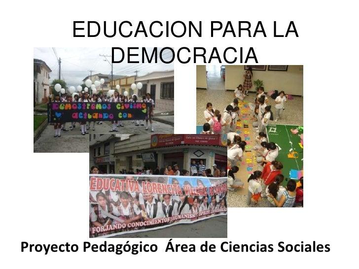 EDUCACION PARA LA DEMOCRACIA<br />Proyecto Pedagógico  Área de Ciencias Sociales<br />