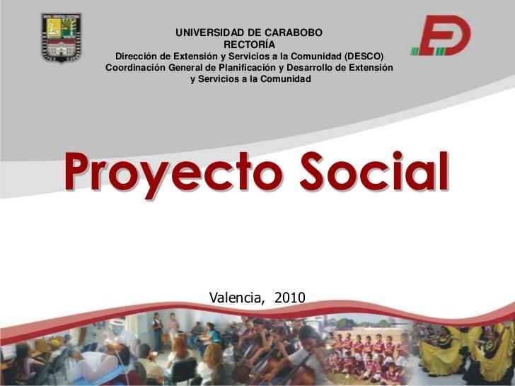 UNIVERSIDAD DE CARABOBO                        RECTORÍA   Dirección de Extensión y Servicios a la Comunidad (DESCO) Coordi...
