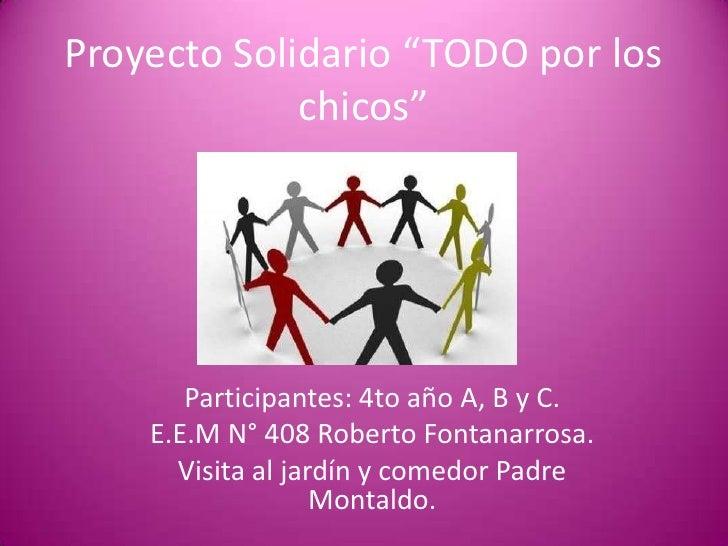 """Proyecto Solidario """"TODO por los chicos""""<br />Participantes: 4to año A, B y C.<br />E.E.M N° 408 Roberto Fontanarrosa.<br ..."""