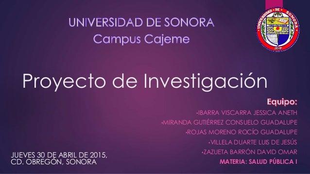 Proyecto de Investigación •IBARRA VISCARRA JESSICA ANETH •MIRANDA GUTIÉRREZ CONSUELO GUADALUPE •ROJAS MORENO ROCÍO GUADALU...