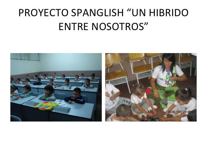 """PROYECTO SPANGLISH """"UN HIBRIDO ENTRE NOSOTROS"""""""