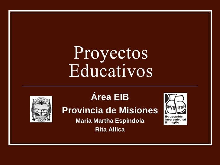 Proyectos Educativos Área EIB Provincia de Misiones Maria Martha Espindola Rita Allica