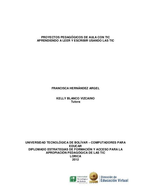 PROYECTOS PEDAGÓGICOS DE AULA CON TIC      APRENDIENDO A LEER Y ESCRIBIR USANDO LAS TIC              FRANCISCA HERNÁNDEZ A...