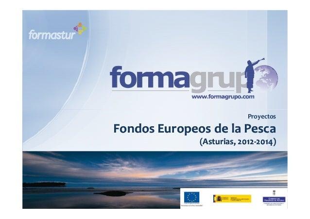 Proyectos Fondos Europeos de la PescaFondos Europeos de la Pesca (Asturias, 2012(Asturias, 2012--2014)2014)