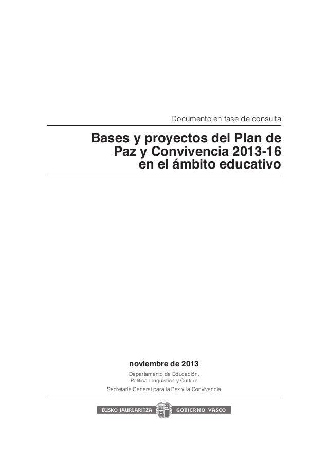 Documento en fase de consulta  Bases y proyectos del Plan de Paz y Convivencia 2013-16 en el ámbito educativo  noviembre d...
