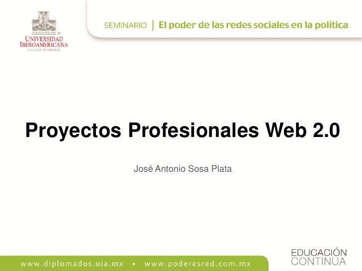 Proyectos Profesionales Web 2.0           José Antonio Sosa Plata