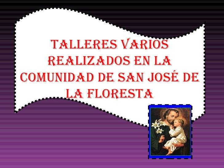 TALLERES VARIOS REALIZADOS EN LA COMUNIDAD DE SAN JOSÉ DE LA FLORESTA