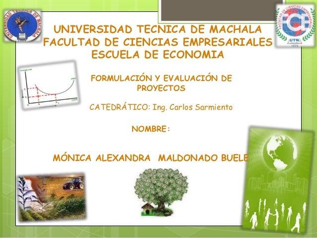 UNIVERSIDAD TECNICA DE MACHALAFACULTAD DE CIENCIAS EMPRESARIALES       ESCUELA DE ECONOMIA       FORMULACIÓN Y EVALUACIÓN ...