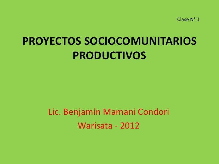 Clase N° 1PROYECTOS SOCIOCOMUNITARIOS        PRODUCTIVOS    Lic. Benjamín Mamani Condori            Warisata - 2012