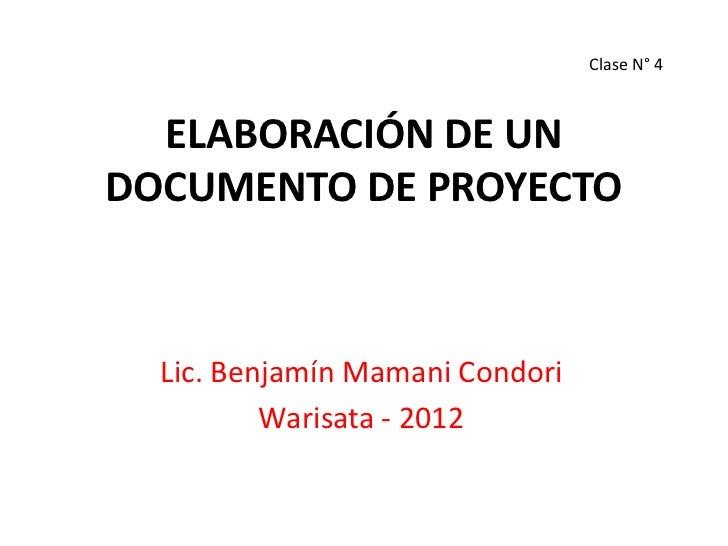 Clase N° 4  ELABORACIÓN DE UNDOCUMENTO DE PROYECTO  Lic. Benjamín Mamani Condori          Warisata - 2012