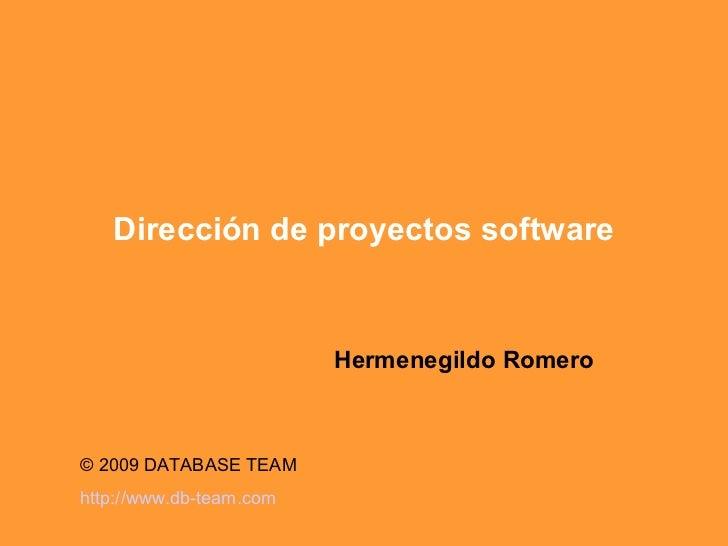 Dirección de proyectos software Hermenegildo Romero © 2009 DATABASE TEAM  http:// www.db - team.com