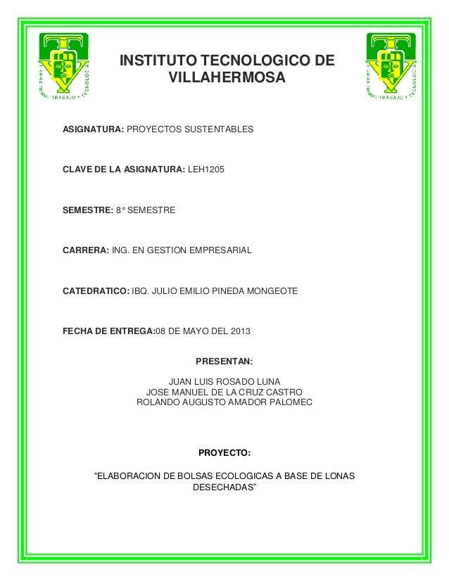 INSTITUTO TECNOLOGICO DE VILLAHERMOSA ASIGNATURA: PROYECTOS SUSTENTABLES CLAVE DE LA ASIGNATURA: LEH1205 SEMESTRE: 8° SEME...