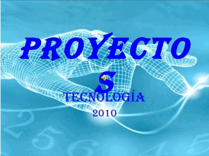 PROYECTOS TECNOLOGÍA 2010