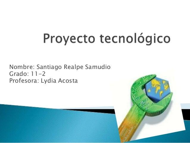 Nombre: Santiago Realpe Samudio Grado: 11-2 Profesora: Lydia Acosta
