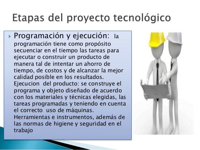  Programación y ejecución: la programación tiene como propósito secuenciar en el tiempo las tareas para ejecutar o constr...
