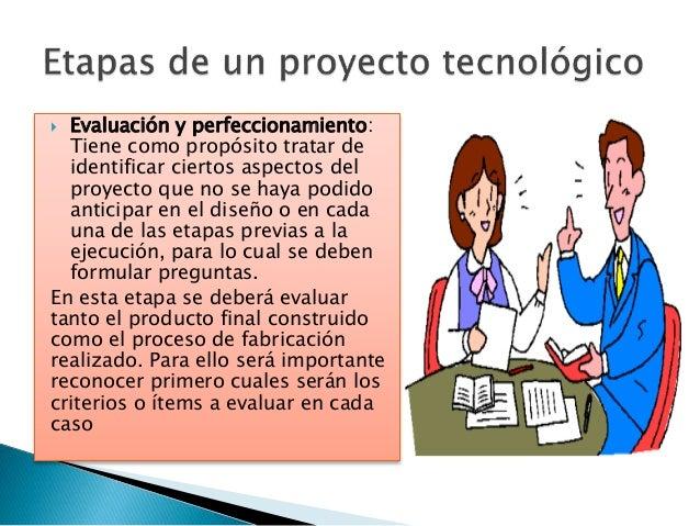  Evaluación y perfeccionamiento: Tiene como propósito tratar de identificar ciertos aspectos del proyecto que no se haya ...