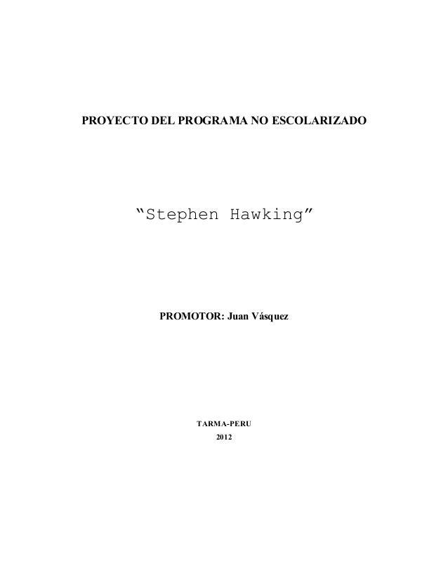 """PROYECTO DEL PROGRAMA NO ESCOLARIZADO""""Stephen Hawking""""PROMOTOR: Juan VásquezTARMA-PERU2012"""