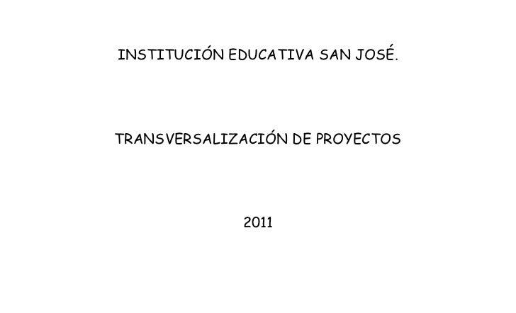 INSTITUCIÓN EDUCATIVA SAN JOSÉ.TRANSVERSALIZACIÓN DE PROYECTOS             2011