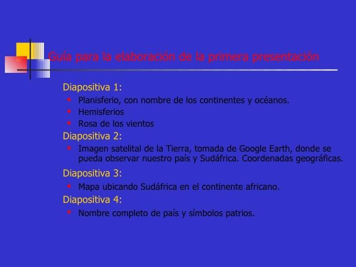 Guía para la elaboración de la primera presentación <ul><li>Diapositiva 1:   </li></ul><ul><ul><li>Planisferio, con nombre...