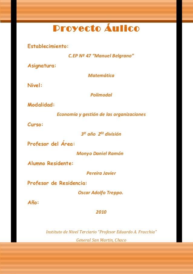 """Proyecto Áulico Establecimiento: C.EP Nº 47 """"Manuel Belgrano"""" Asignatura: Matemática Nivel: Polimodal Modalidad: Economía ..."""