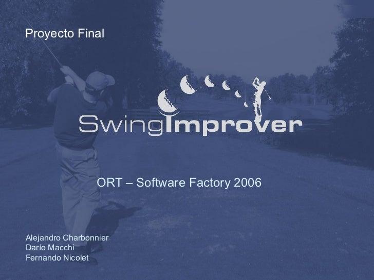 Proyecto Final                 ORT – Software Factory 2006Alejandro CharbonnierDarío MacchiFernando Nicolet