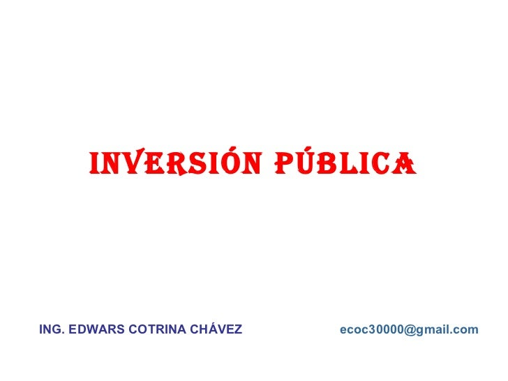 INVERSIÓN Pública ING. EDWARS COTRINA CHÁVEZ [email_address]