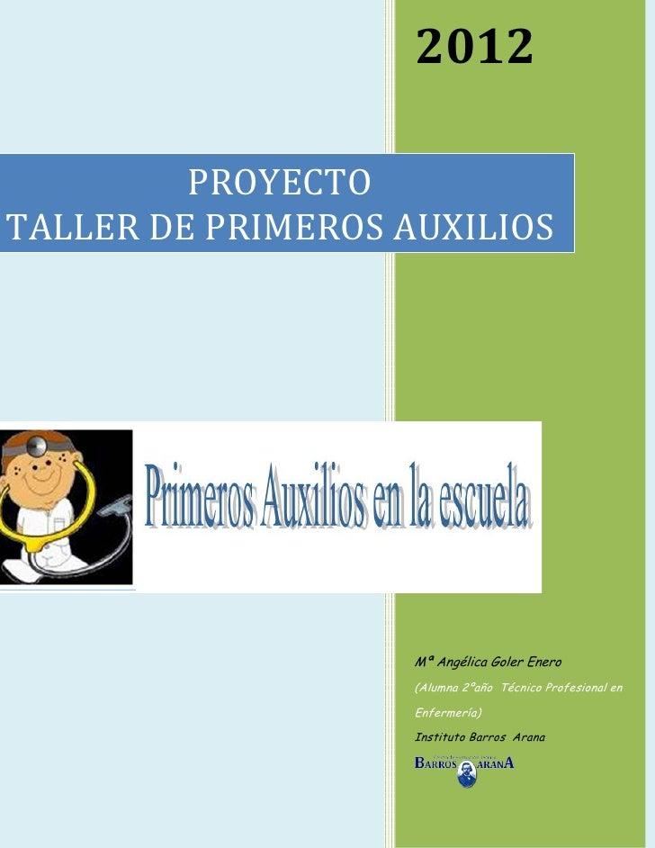 2012         PROYECTOTALLER DE PRIMEROS AUXILIOS                    Mª Angélica Goler Enero                    (Alumna 2ºa...