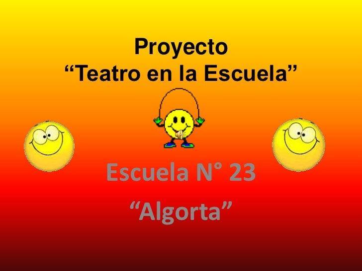 """Proyecto""""Teatro en la Escuela""""   Escuela N° 23     """"Algorta"""""""
