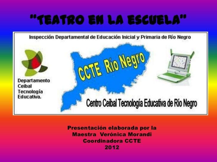 """""""Teatro en la escuela""""     Presentación elaborada por la      Maestra Verónica Morandi          Coordinadora CCTE         ..."""