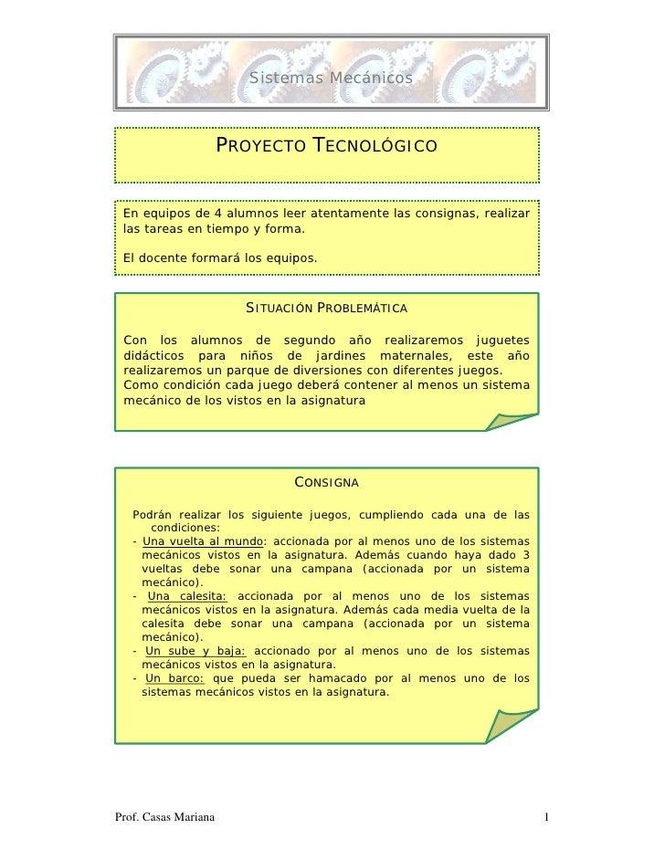 Sistemas Mecánicos                      PROYECTO TECNOLÓGICO En equipos de 4 alumnos leer atentamente las consignas, reali...