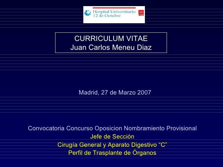 CURRICULUM VITAE              Juan Carlos Meneu Diaz                Madrid, 27 de Marzo 2007Convocatoria Concurso Oposicio...