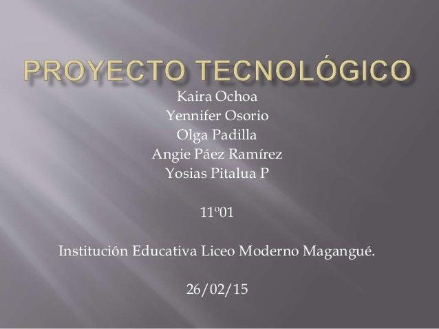 Kaira Ochoa Yennifer Osorio Olga Padilla Angie Páez Ramírez Yosias Pitalua P 11º01 Institución Educativa Liceo Moderno Mag...