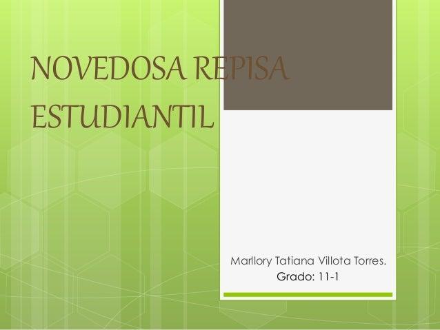NOVEDOSA REPISA ESTUDIANTIL Marllory Tatiana Villota Torres. Grado: 11-1