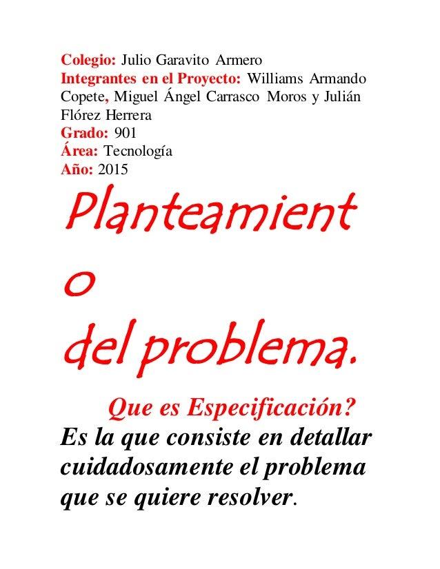 Colegio: Julio Garavito Armero Integrantes en el Proyecto: Williams Armando Copete, Miguel Ángel Carrasco Moros y Julián F...