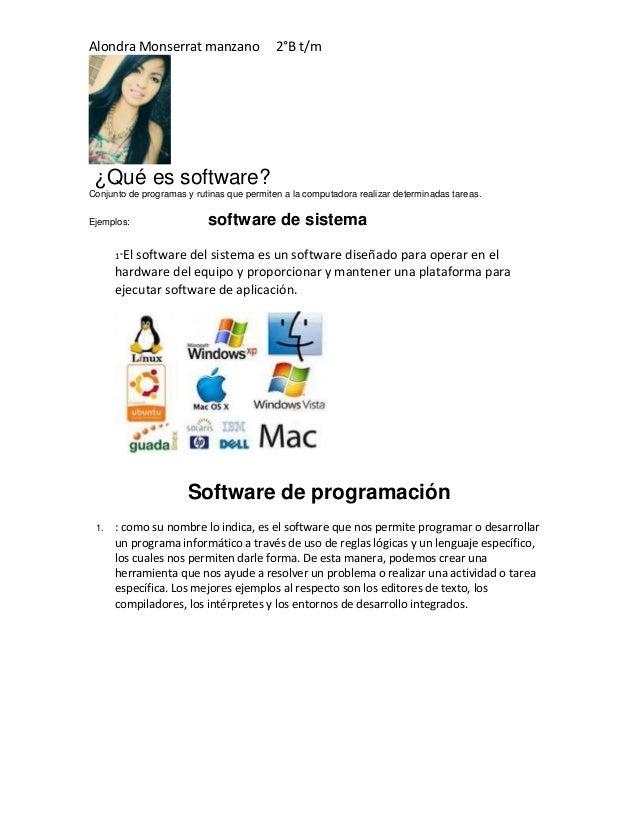 Alondra Monserrat manzano 2°B t/m  ¿Qué es software?  Conjunto de programas y rutinas que permiten a la computadora realiz...