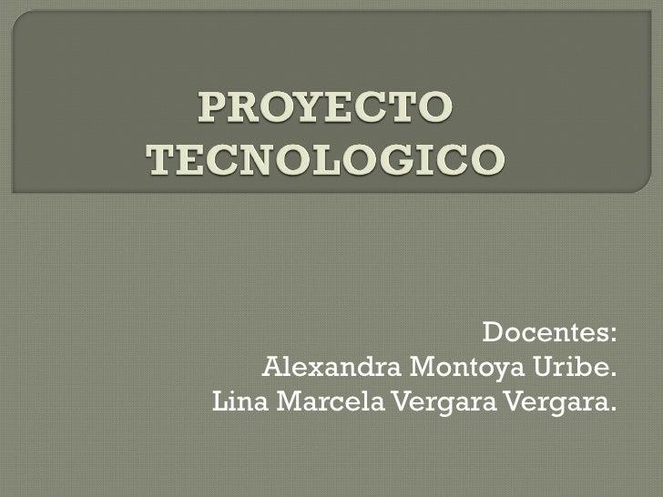 Docentes: Alexandra Montoya Uribe. Lina Marcela Vergara Vergara.