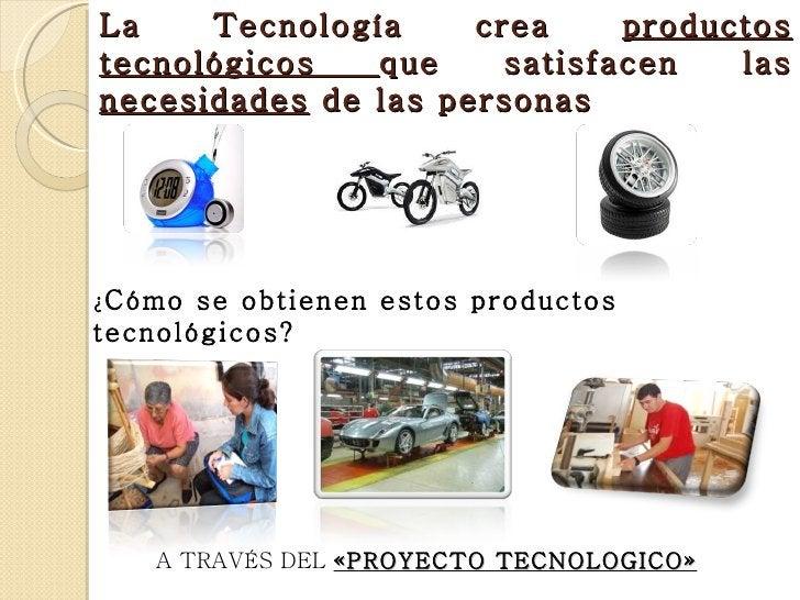La    Tecnología     crea     productostecnológicos   que     satisfacen   lasnecesidades de las personas¿ Cómo se obtiene...