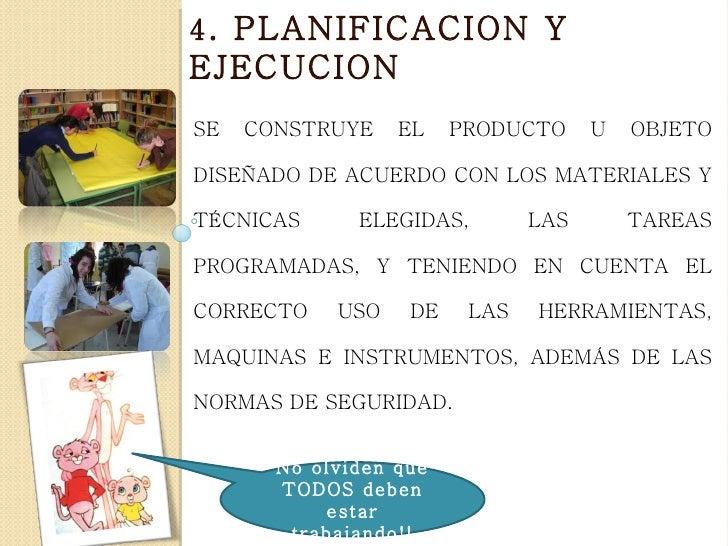 4 . PLANIFICACION YEJECUCIONSE   CONSTRUYE    EL    PRODUCTO     U   OBJETODISEÑADO DE ACUERDO CON LOS MATERIALES YTÉCNICA...