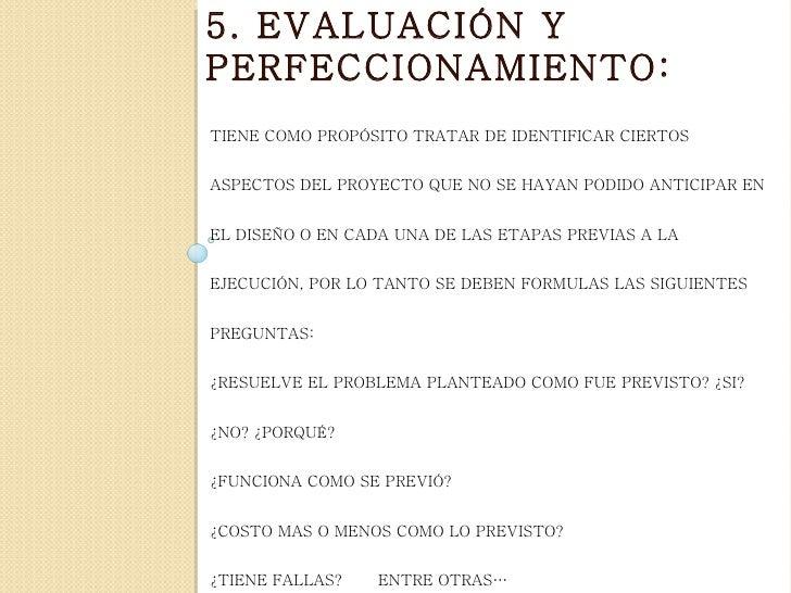 5. EVALUACIÓN YPERFECCIONAMIENTO:TIENE COMO PROPÓSITO TRATAR DE IDENTIFICAR CIERTOSASPECTOS DEL PROYECTO QUE NO SE HAYAN P...