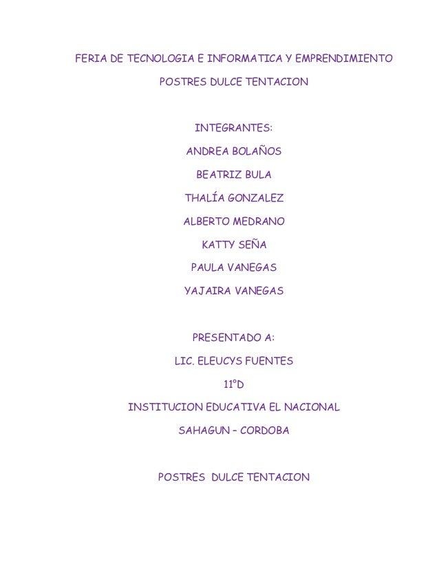 FERIA DE TECNOLOGIA E INFORMATICA Y EMPRENDIMIENTO               POSTRES DULCE TENTACION                      INTEGRANTES:...