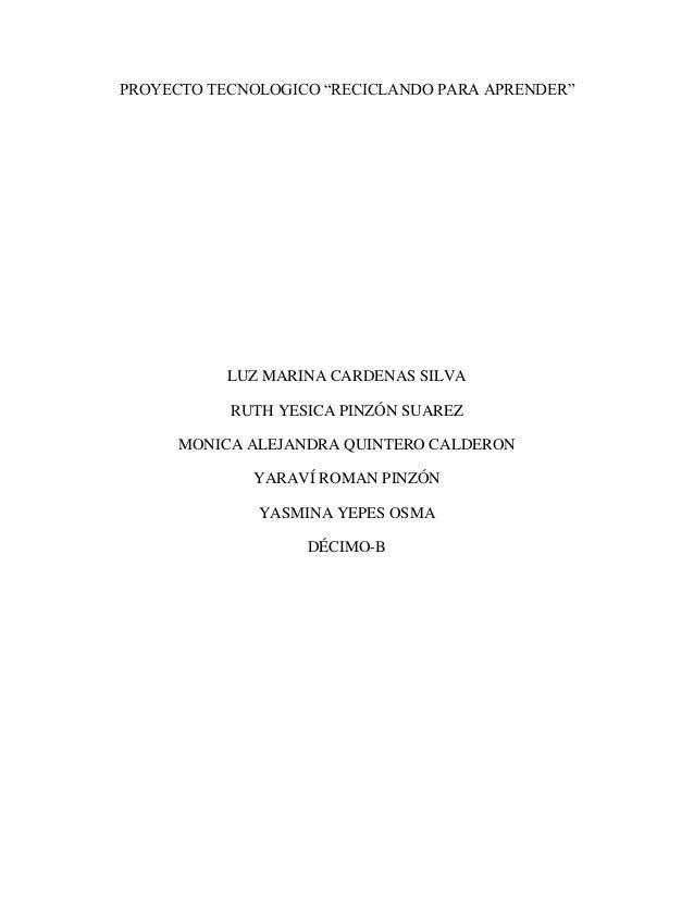 "PROYECTO TECNOLOGICO ""RECICLANDO PARA APRENDER""  LUZ MARINA CARDENAS SILVA  RUTH YESICA PINZÓN SUAREZ  MONICA ALEJANDRA QU..."