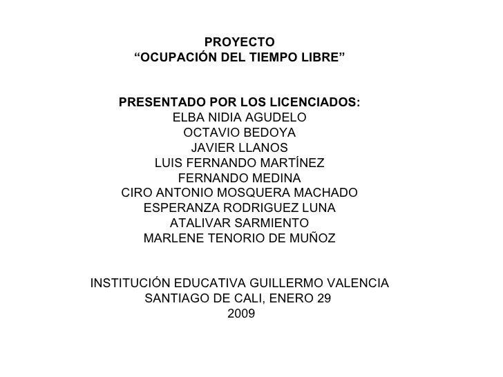 """PROYECTO """" OCUPACIÓN DEL TIEMPO LIBRE""""  PRESENTADO POR LOS LICENCIADOS: ELBA NIDIA AGUDELO OCTAVIO BEDOYA JAVIER LLANOS L..."""