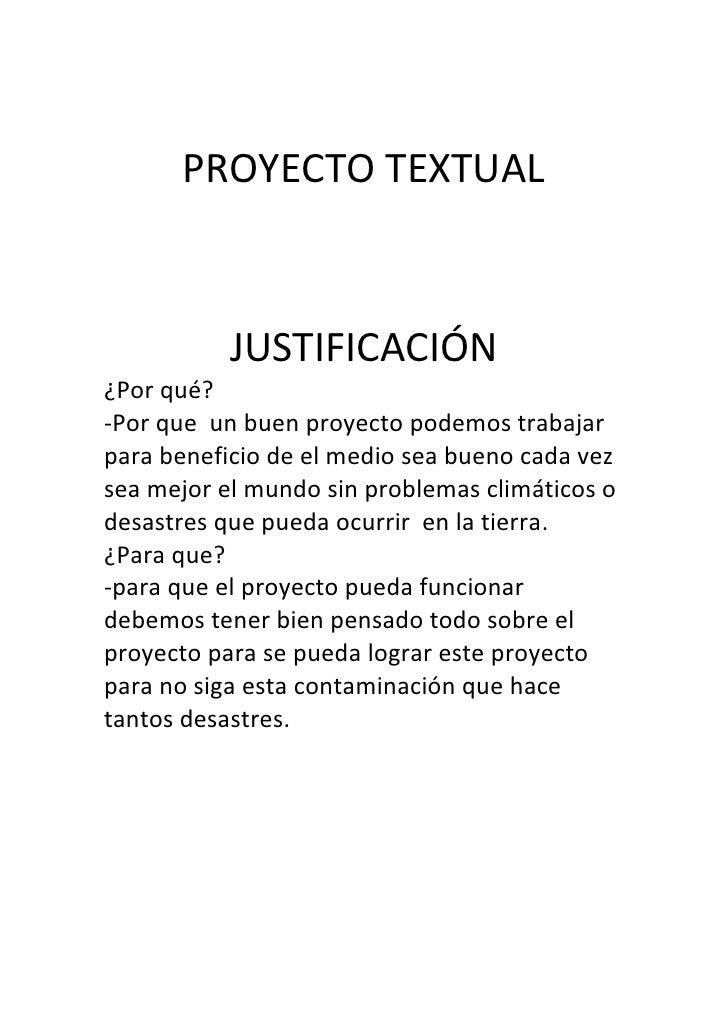 PROYECTO TEXTUAL<br />JUSTIFICACIÓN<br />¿Por qué?<br />-Por que  un buen proyecto podemos trabajar para beneficio de el m...