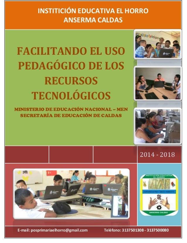 INSTITICIÓN EDUCATIVA EL HORRO ANSERMA CALDAS 2014 - 2018 FACILITANDO EL USO PEDAGÓGICO DE LOS RECURSOS TECNOLÓGICOS MINIS...