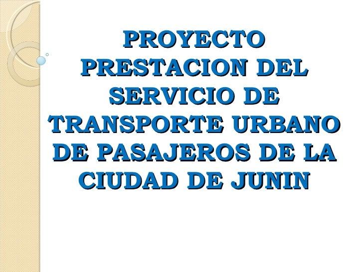 PROYECTO PRESTACION DEL SERVICIO DE TRANSPORTE URBANO DE PASAJEROS DE LA CIUDAD DE JUNIN