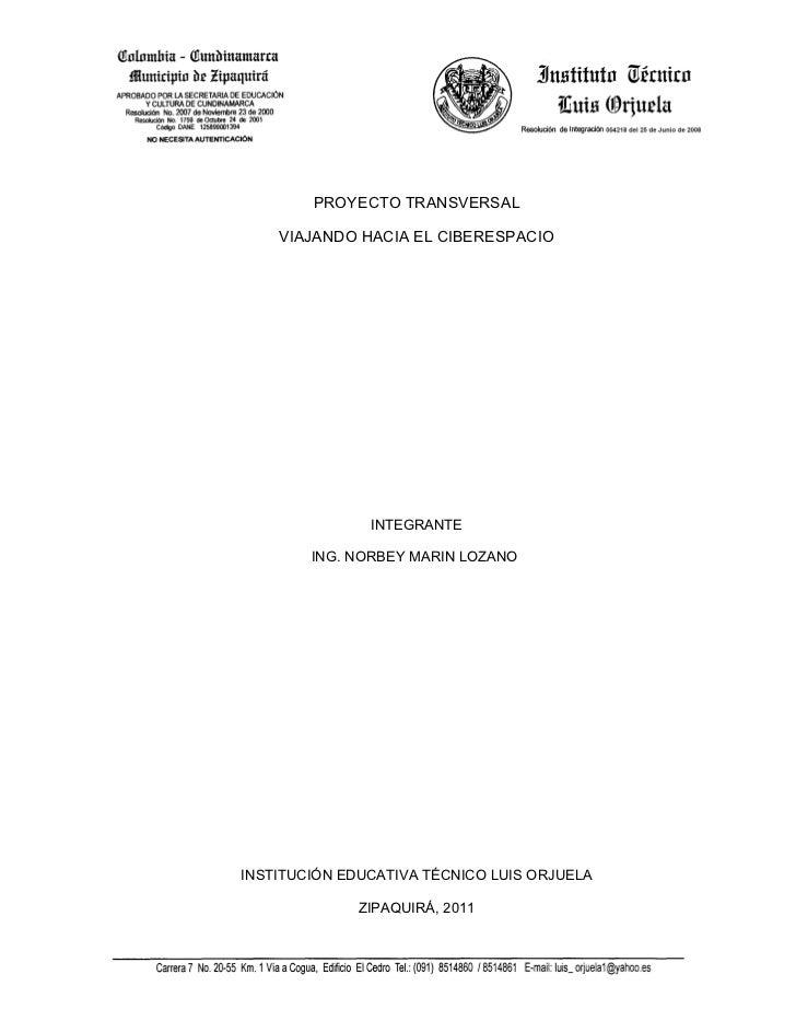PROYECTO TRANSVERSAL    VIAJANDO HACIA EL CIBERESPACIO               INTEGRANTE        ING. NORBEY MARIN LOZANOINSTITUCIÓN...