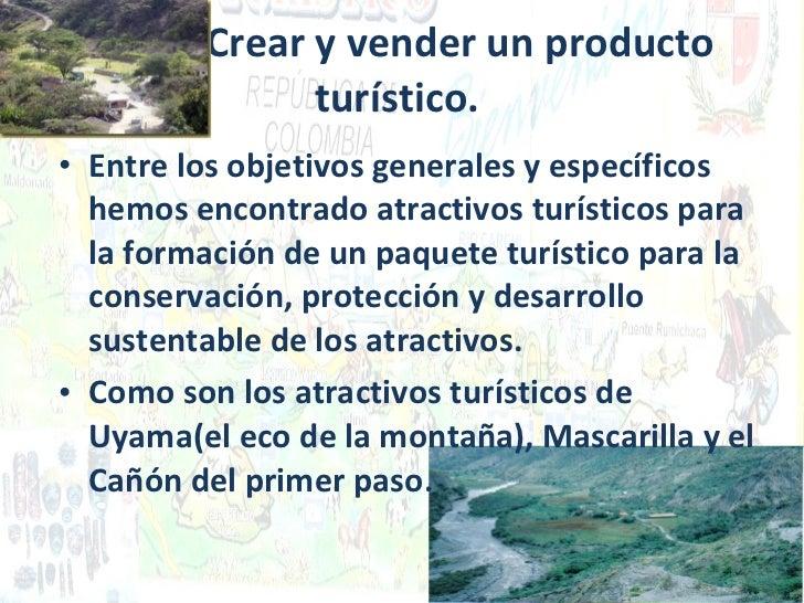 Tema: Crear y vender un producto turístico. <ul><li>Entre los objetivos generales y específicos hemos encontrado atractivo...
