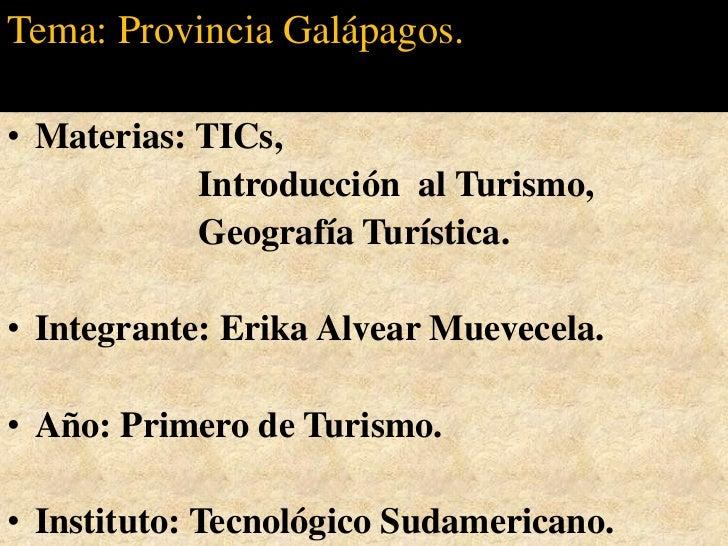 Tema: Provincia Galápagos.<br />Materias: TICs, <br />Introducción  al Turismo,         <br />Geografía Turística.        ...