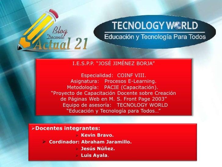 "I.E.S.P.P. ""JOSÉ JIMÉNEZ BORJA""<br /><br />Especialidad: COINF VIII.<br />Asignatura: Procesos E-Learning.<br />Metod..."