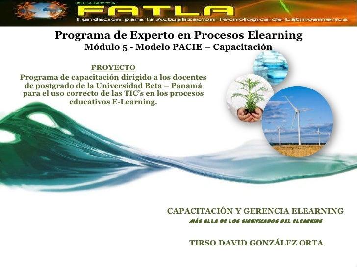 Programa de Experto en Procesos ElearningMódulo 5 - Modelo PACIE – Capacitación <br />PROYECTO<br />Programa de capacitaci...